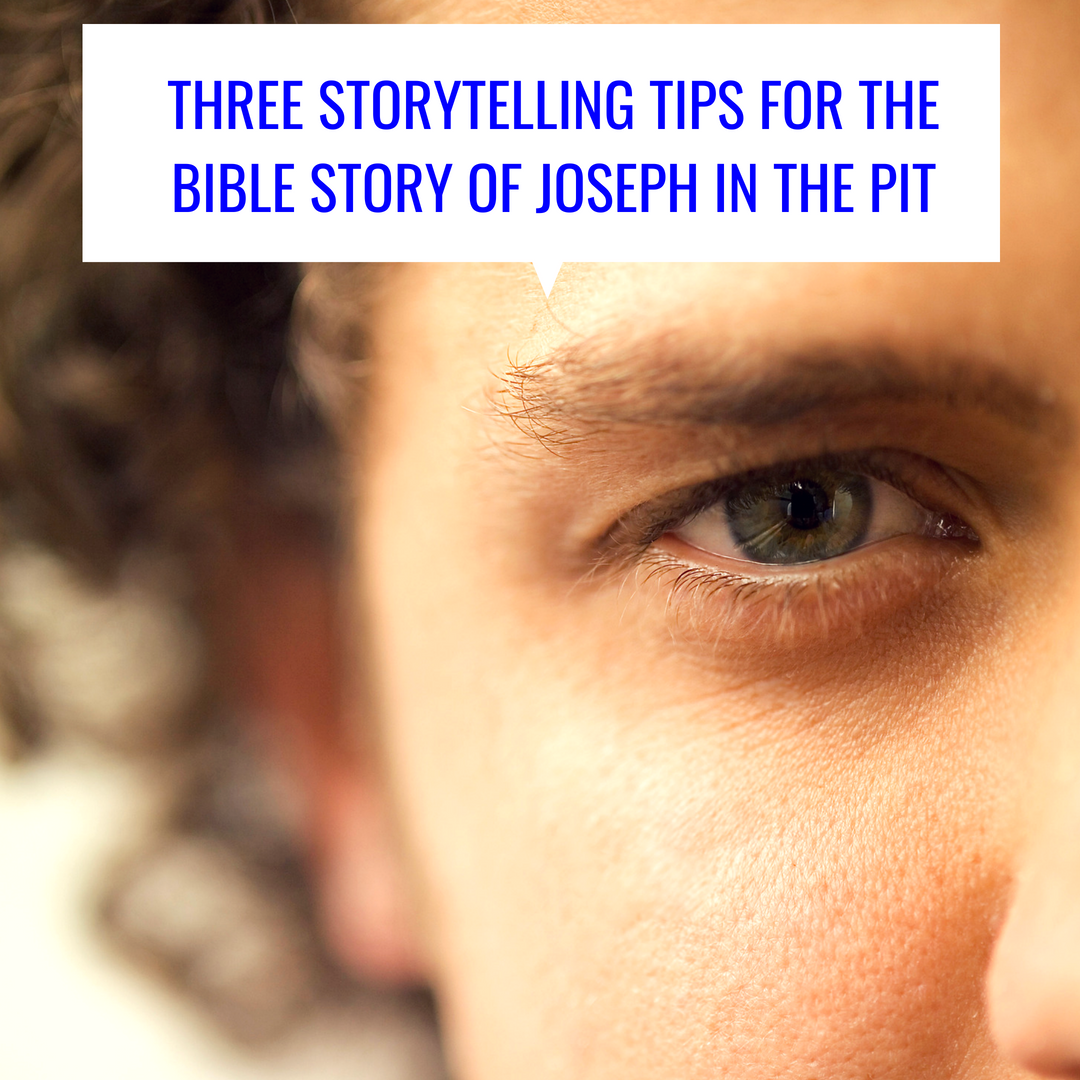 Three storytelling tips for the Bible story of Joseph in the pit