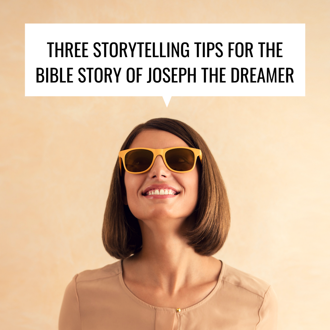 Three storytelling tips that will help you tell the Bible story of Joseph the dreamer