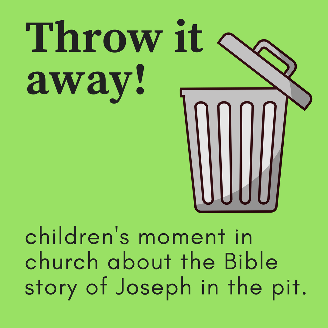 Throw it away a childrens moment in church about the Bible story of Joseph in the well and being sold as a slave to Egypt