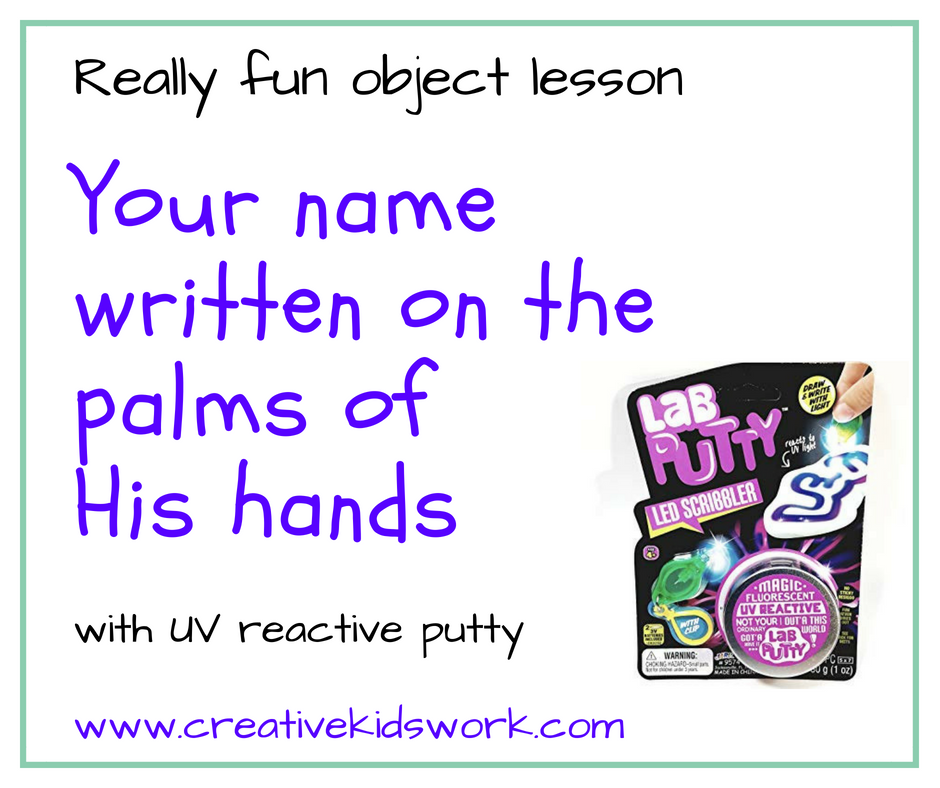 Your name written on the palms of His hands a eeally fun object lesson with UV reactive putty